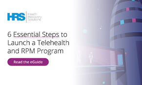 6 Essential Steps to Launch a Telehealth and Remote Patient Monitoring Program